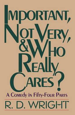 Important, Not Very, & Who Really Cares?  : A Comedy in Fifty-Four Parts