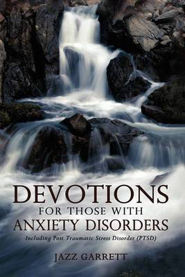 Devotions for Those with Anxiety Disorders: Including Post Traumatic Stress Disorder (Ptsd)