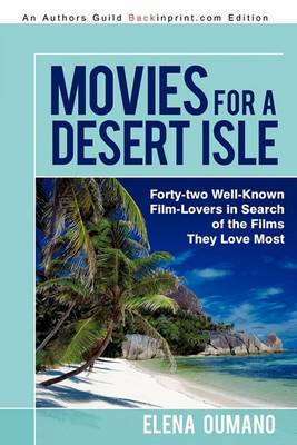 Movies for a Desert Isle: Forty-Two Well-Known Film-Lovers in Search of the Films They Love Most