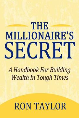 The Millionaire's Secret: A Handbook for Building Wealth in Tough Times
