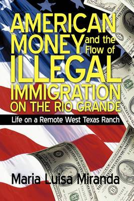 American Money and the Flow of Illegal Immigration on the Rio Grande: Life on a Remote West Texas Ranch
