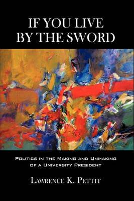 If You Live by the Sword: Politics in the Making and Unmaking of a University President