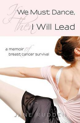If We Must Dance, Then I Will Lead: A Memoir of Breast Cancer Survival