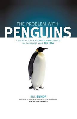 The Problem with Penguins: Stand Out in a Crowded Marketplace by Packaging Your Big Idea