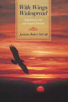 With Wings Widespread: Reflections on Life and Hospital Ministry