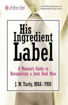 His Ingredient Label: A Woman's Guide to Recognizing a Junk Food Man