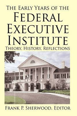 The Early Years of the Federal Executive Institute: Theory, History, Reflections