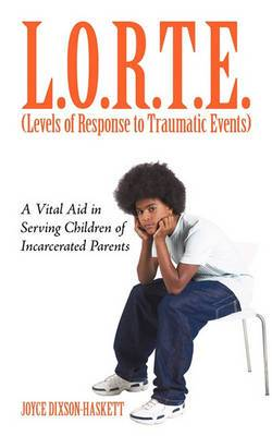 L.O.R.T.E. (Levels of Response to Traumatic Events): A Vital Aid in Serving Children of Incarcerated Parents