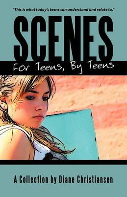 Scenes for Teens, by Teens: A Collection by Diane Christiansen