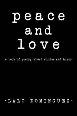 Peace and Love: A Book of Poetry, Short Stories and Humor