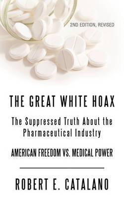 The Great White Hoax: The Suppressed Truth about the Pharmaceutical Industry
