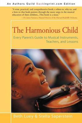 The Harmonious Child: Every Parent's Guide to Musical Instruments, Teachers, and Lessons