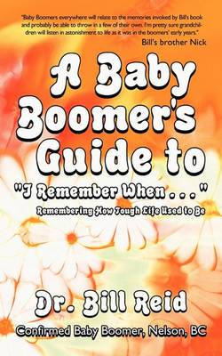 A Baby Boomer's Guide to I Remember When . . .: Remembering How Tough Life Used to Be