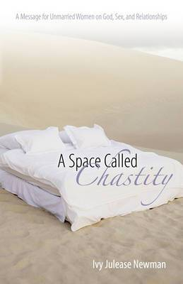 A Space Called Chastity: A Message to Unmarried Women on God, Sex, and Relationships