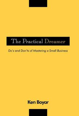 The Practical Dreamer: Do's and Don'ts of Mastering a Small Business