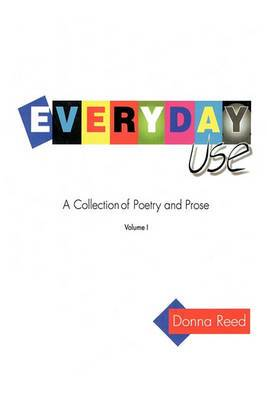 Everyday Use: A Collection of Poetry and Prose. Volume I