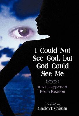 I Could Not See God, But God Could See Me: It All Happened for a Reason