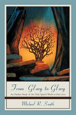 From Glory to Glory: An Outline Study of the Holy Spirit's Work in Our Lives
