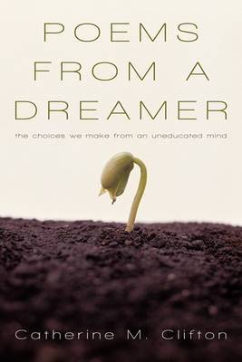 Poems from a Dreamer: The Choices We Make from an Uneducated Mind