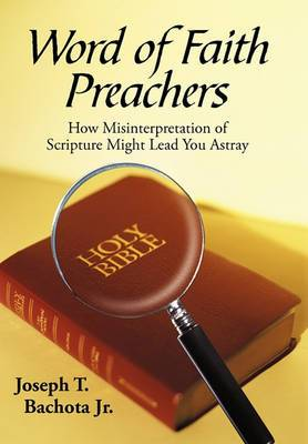 Word of Faith Preachers: How Misinterpretation of Scripture Might Lead You Astray