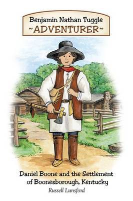 Benjamin Nathan Tuggle: Adventurer: Daniel Boone and the Settlement of Boonesborough, Kentucky