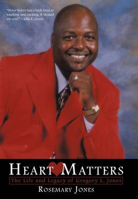 Heart Matters: The Life and Legacy of Gregory L. Jones