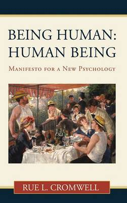Being Human: Human Being: Manifesto for a New Psychology