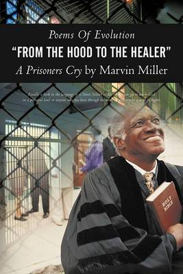 Poems of Evolution from the Hood to the Healer a Prisoners Cry by Marvin Miller