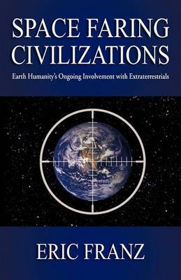 Space Faring Civilizations: Earth Humanity's Ongoing Involvement with Extraterrestrials
