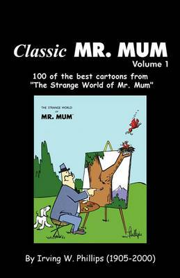 Classic Mr. Mum: 100 Cartoons from the Strange World of Mr. Mum