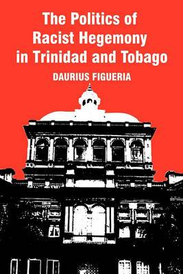The Politics of Racist Hegemony in Trinidad and Tobago