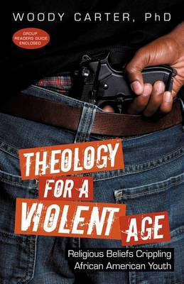 Theology for a Violent Age: Religious Beliefs Crippling African American Youth