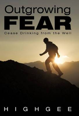 Outgrowing Fear: Cease Drinking from the Well