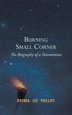 Burning Small Corner: The Biography of a Torontonian