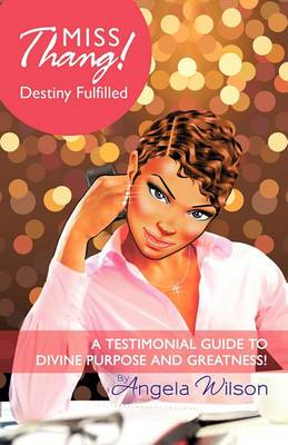 Miss Thang! Destiny Fulfilled: A Testimonial Guide to Divine Purpose and Greatness!