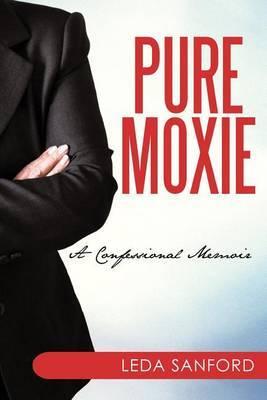 Pure Moxie: A Confessional Memoir