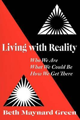 Living with Reality: Who We Are, What We Could Be, How We Get There