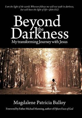 Beyond the Darkness: My Transforming Journey with Jesus