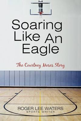 Soaring Like an Eagle the Courtney Moses Story