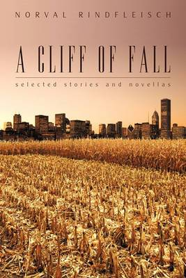 A Cliff of Fall: Selected Stories and Novellas