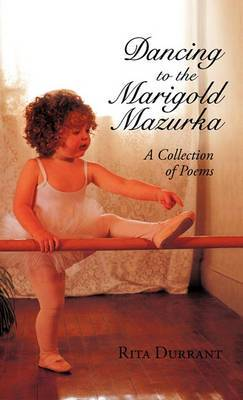 Dancing to the Marigold Mazurka: A Collection of Poems
