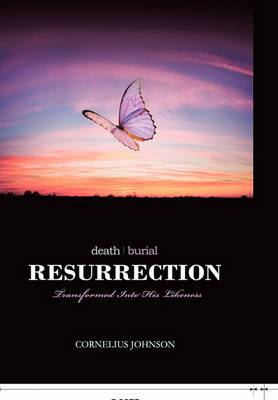 Death, Burial, Resurrection: Transformed Into His Likeness