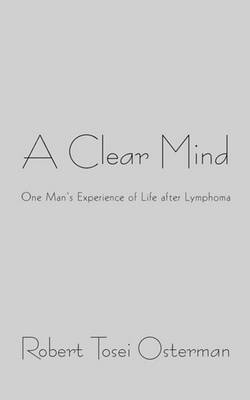 A Clear Mind: One Man's Experience of Life After Lymphoma