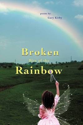Broken Bits of the Rainbow: Poems by