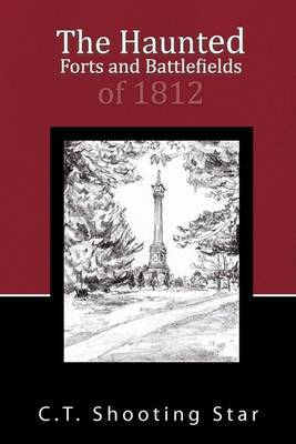 The Haunted Forts and Battlefields of 1812