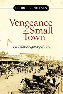 Vengeance in a Small Town: The Thorndale Lynching of 1911
