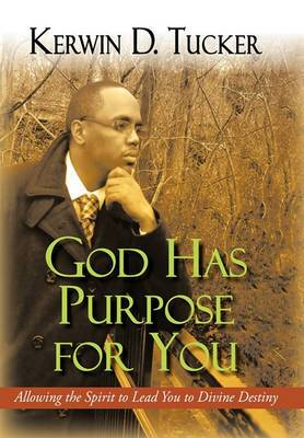 God Has Purpose for You: Allowing the Spirit to Lead You to Divine Destiny