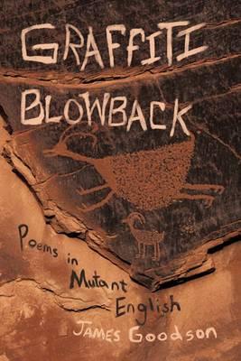 Graffiti Blowback: Poems in Mutant English