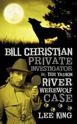 Bill Christian Private Investigator in: The Yadkin River Werewolf Case.