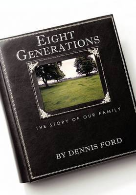 Eight Generations: The Story of Our Family